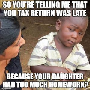 Third World Skeptical Kid meme So you're telling me that you tax return was late Because your daughter had too much homework?