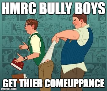 HMRC Bully Boys Get Their Comeuppance bigger kid giving a small one a wedgie