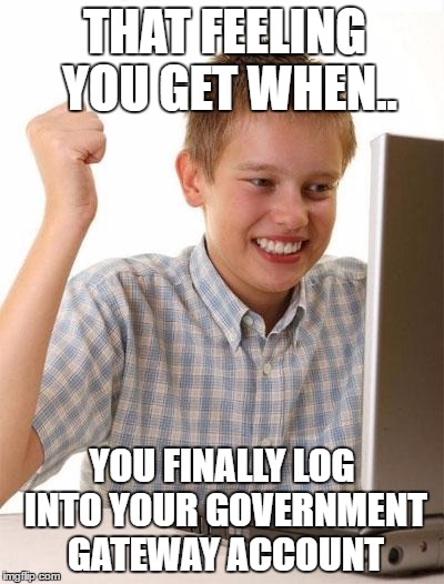internet kid the feeling you get when you finally login to your govenment gateway account