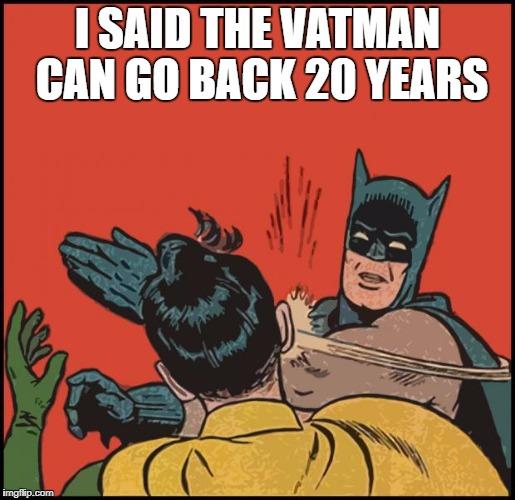Batman meme I said the VATMan can go back 20 years