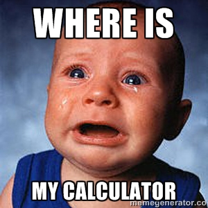 Baby Crying with the meme caption reading Where is my calculator