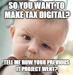 sceptical baby meme text so you want to make tax digital tell me how your last it project went