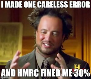 Ancient Aliens meme caption: I made one Careless Error And HMRC fined me 30%