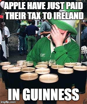Apple have just paid thier tax bill to ireland in guinnessll