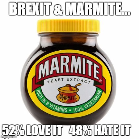 jar of marmite Brexit & Marmite... 52% Love it 48% Hate it
