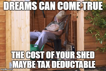 Dreams Can come True The cost of your shed maybe Tax Deductable