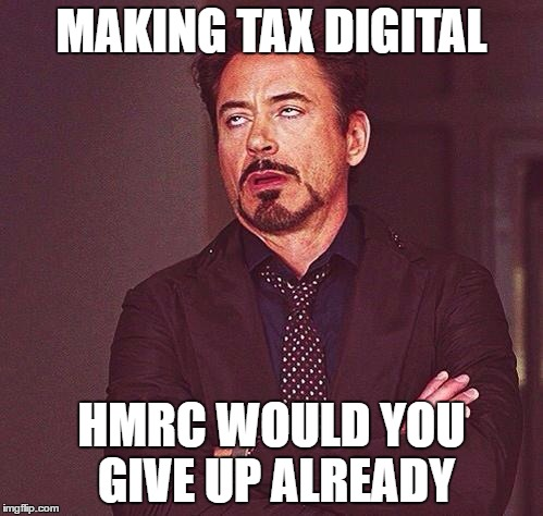 Making Tax Digital HMRC would you give up already Meme image Robert Downey Jr rolling eyes