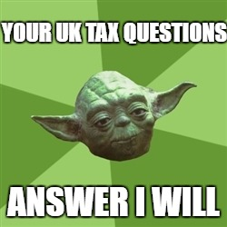 yoda meme Your UK Tax questions Answer I will