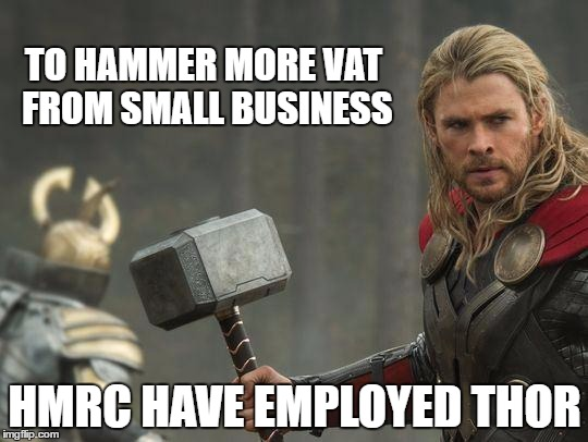 Image of thor with hammer caption reads to hammer more vat from small business hmrc have employed thor