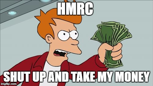 Fry HMRC shut up and take my money