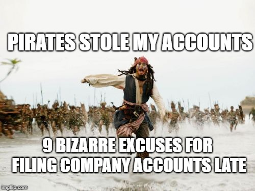 9 Bizarre excuses for filing company accounts late