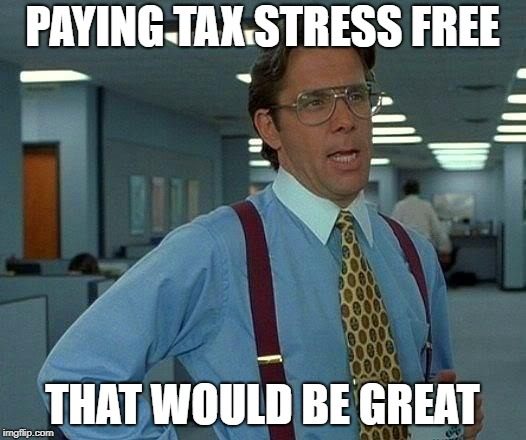 HOW YOU CAN PAY TAX STRESS FREE
