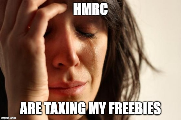 Boohoo; HMRC are taxing my freebies