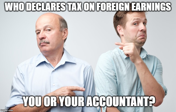 Tax on Foreign Earnings: Who declares you or your accountant?