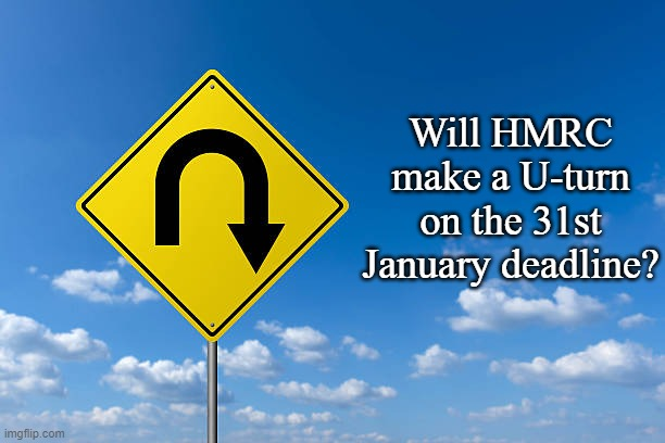 Will HMRC make a U-turn on the 31st January deadline?
